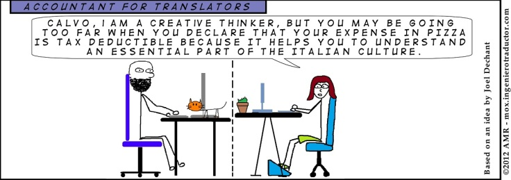 Comic strip of two people sitting at different desks. One of them says: Calvo, I am a creative thinker, but you may be going too far when you declare that your expense in pizza is tax deductible because it helps you to understand an essential part of the Italian culture.