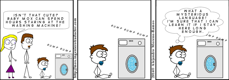 Comic strip showing parents looking over their baby staring at a washing machine: 'Isn't that cute? Baby Mox can spend hours staring at the washing machine!'  The bay thinks 'What a mysterious language! I'm sure that I can learn it if I stay here long enough.'